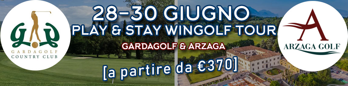 28-30 GIUGNO PLAY & STAY WINGOLF TOUR GARDAGOLF & ARZAGA